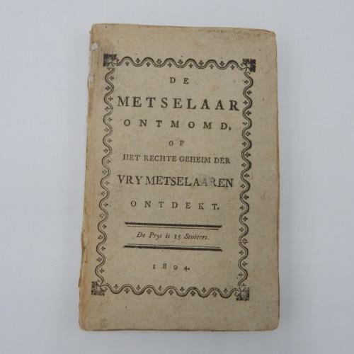 1804 De metselaar ontmomd of het regte geheim der vrij-metselaren ontdekt.